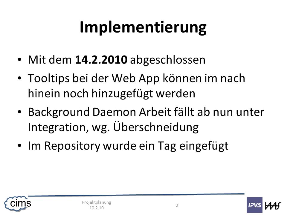 Projektplanung 10.2.10 4 cims Modul Test Background Daemon: Hannes (?) Plugin Manager: Andrej Plugins: Lukasz Web Service: Andrej Core: done Deadline: 21.2.2010