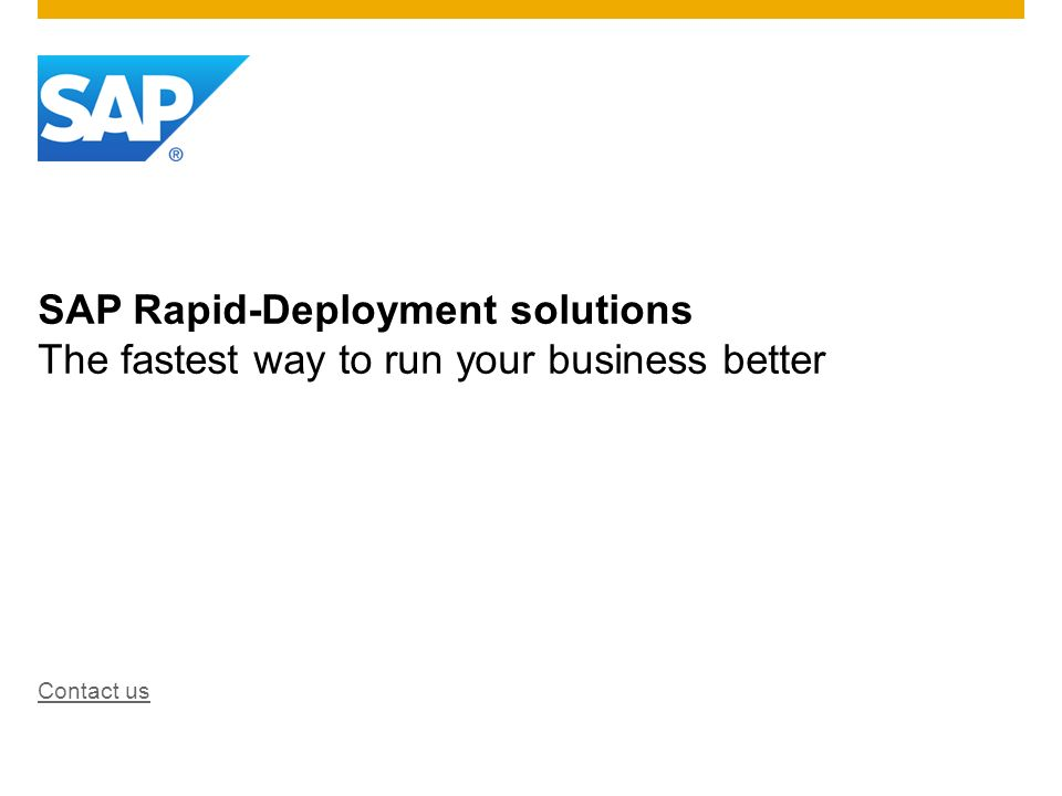 SAP Rapid-Deployment solutions The fastest way to run your business better Contact us
