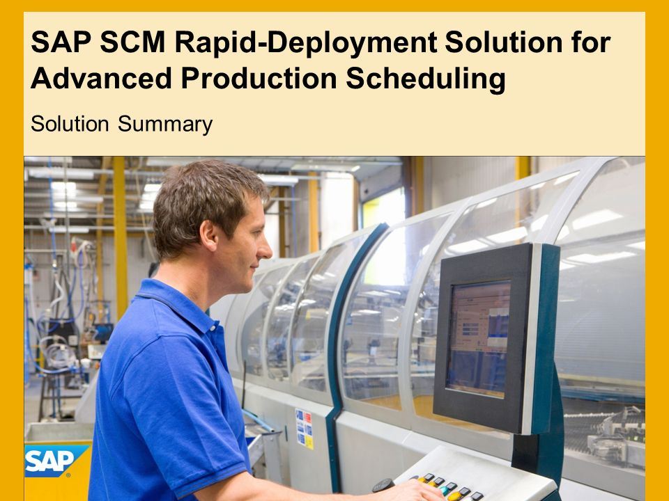 SAP SCM Rapid-Deployment Solution for Advanced Production Scheduling Solution Summary