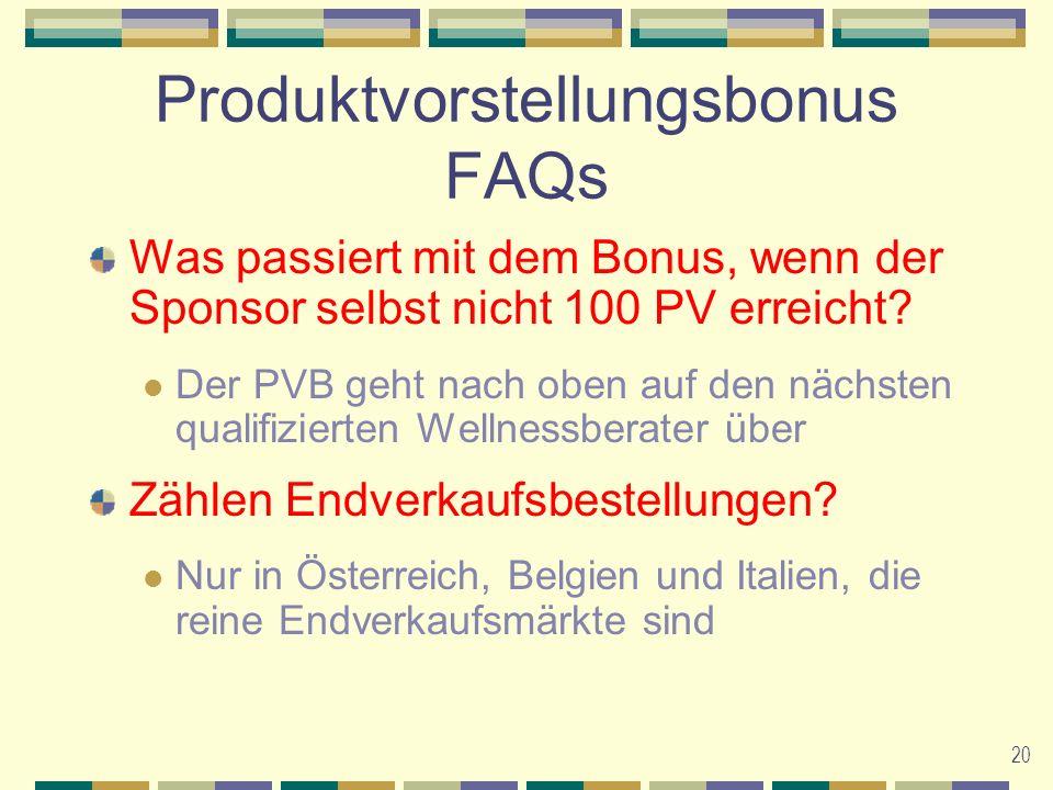 20 Produktvorstellungsbonus FAQs Was passiert mit dem Bonus, wenn der Sponsor selbst nicht 100 PV erreicht.