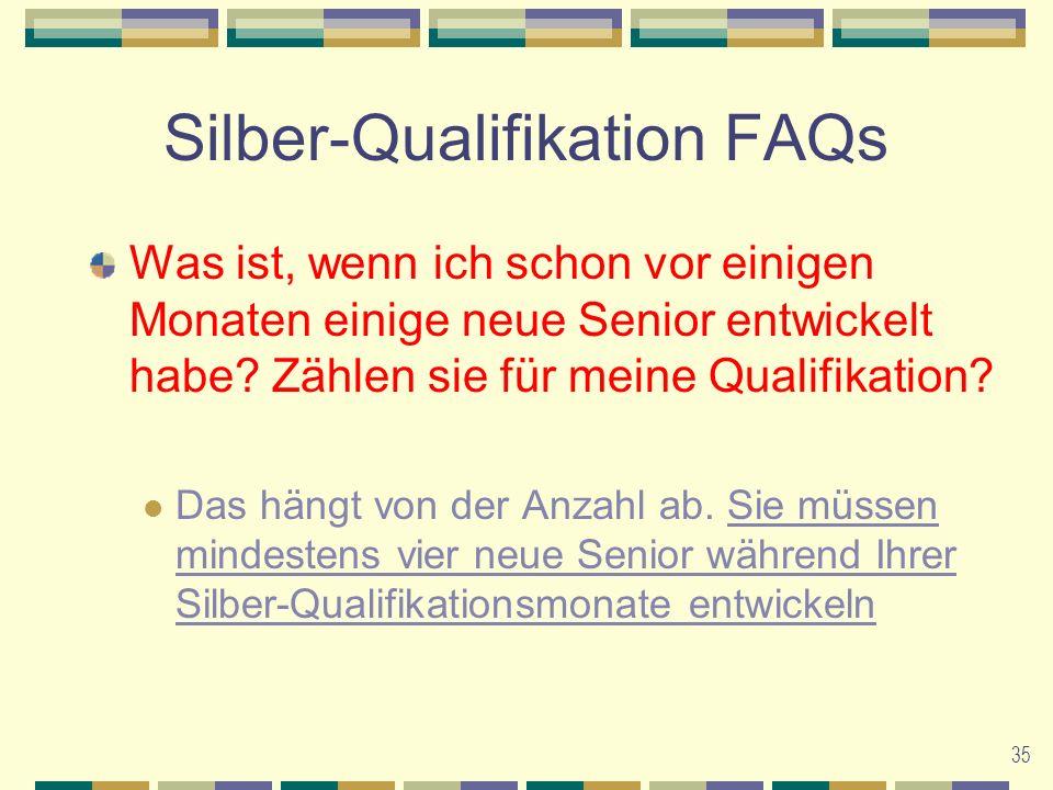 35 Silber-Qualifikation FAQs Was ist, wenn ich schon vor einigen Monaten einige neue Senior entwickelt habe.
