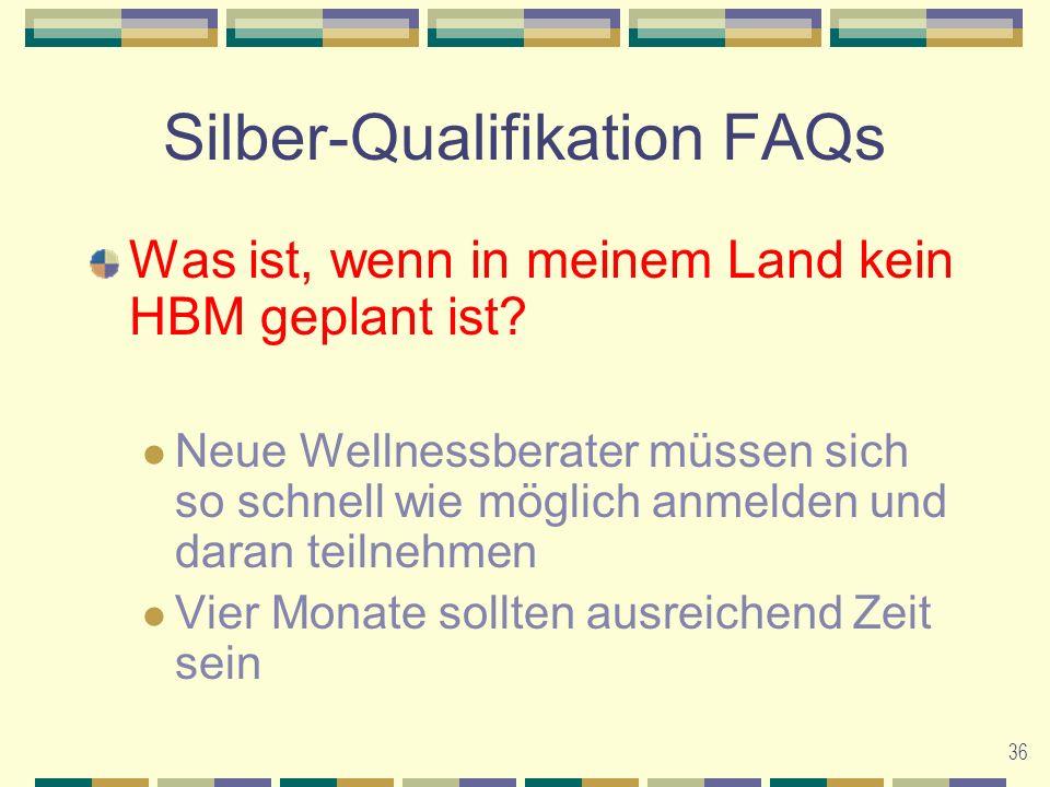 36 Silber-Qualifikation FAQs Was ist, wenn in meinem Land kein HBM geplant ist.