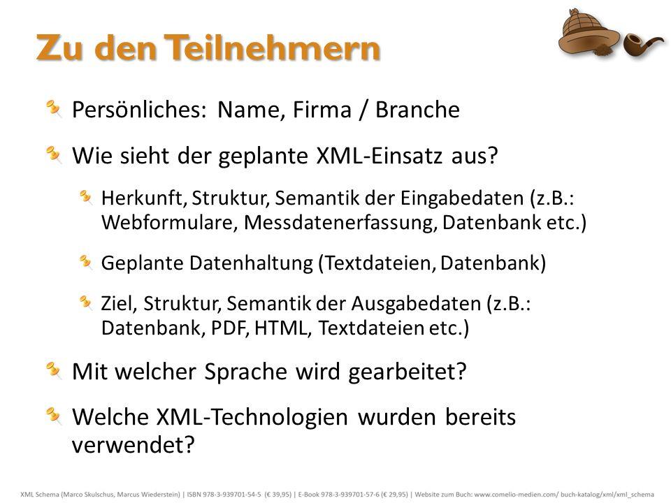 Zu den Teilnehmern Persönliches: Name, Firma / Branche Wie sieht der geplante XML-Einsatz aus? Herkunft, Struktur, Semantik der Eingabedaten (z.B.: We