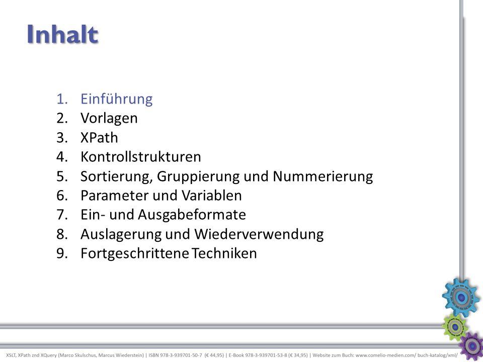 Inhalt 2.Vorlagen 3.XPath 4.Kontrollstrukturen 5.Sortierung, Gruppierung und Nummerierung 6.Parameter und Variablen 7.Ein- und Ausgabeformate 8.Auslag