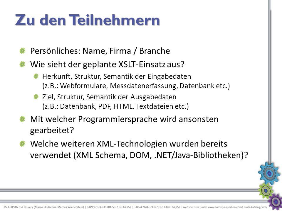 Zu den Teilnehmern Persönliches: Name, Firma / Branche Wie sieht der geplante XSLT-Einsatz aus? Herkunft, Struktur, Semantik der Eingabedaten (z.B.: W