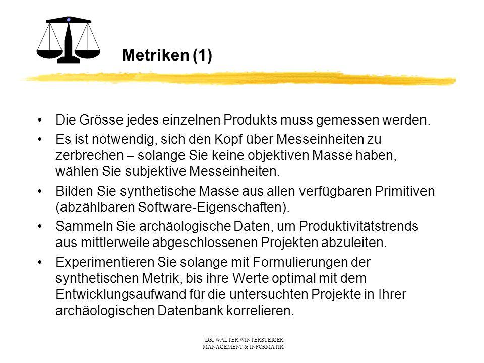 DR. WALTER WINTERSTEIGER MANAGEMENT & INFORMATIK Metriken (1) Die Grösse jedes einzelnen Produkts muss gemessen werden. Es ist notwendig, sich den Kop