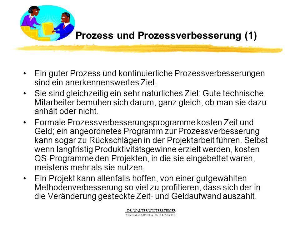 DR. WALTER WINTERSTEIGER MANAGEMENT & INFORMATIK Prozess und Prozessverbesserung (1) Ein guter Prozess und kontinuierliche Prozessverbesserungen sind