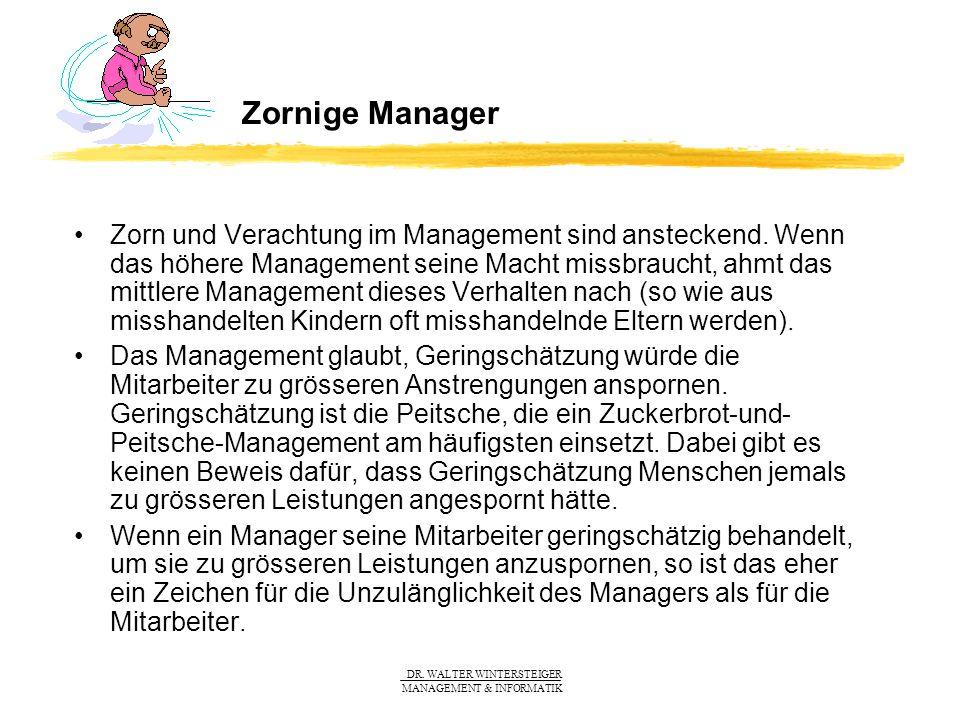 DR. WALTER WINTERSTEIGER MANAGEMENT & INFORMATIK Zornige Manager Zorn und Verachtung im Management sind ansteckend. Wenn das höhere Management seine M