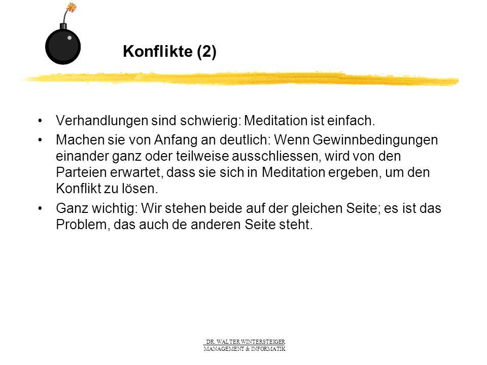 DR. WALTER WINTERSTEIGER MANAGEMENT & INFORMATIK Konflikte (2) Verhandlungen sind schwierig: Meditation ist einfach. Machen sie von Anfang an deutlich