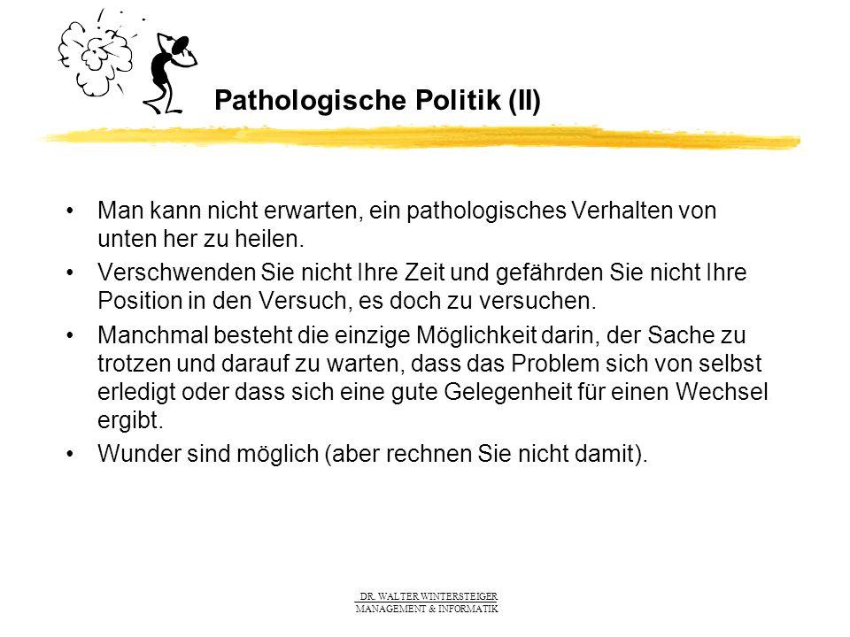 DR. WALTER WINTERSTEIGER MANAGEMENT & INFORMATIK Pathologische Politik (II) Man kann nicht erwarten, ein pathologisches Verhalten von unten her zu hei