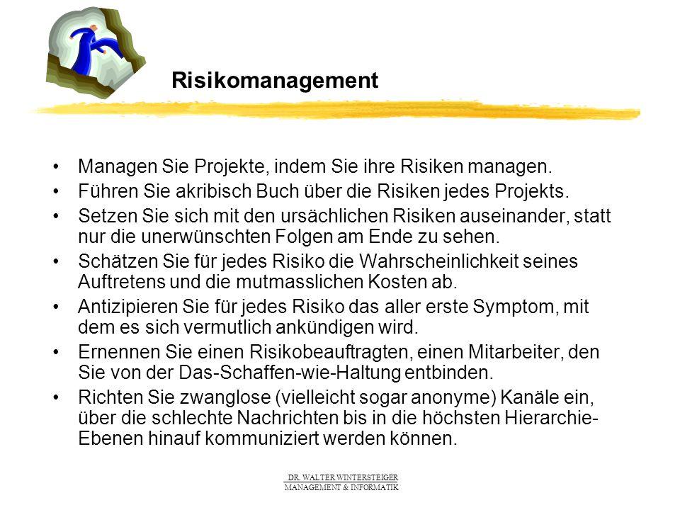 DR. WALTER WINTERSTEIGER MANAGEMENT & INFORMATIK Risikomanagement Managen Sie Projekte, indem Sie ihre Risiken managen. Führen Sie akribisch Buch über