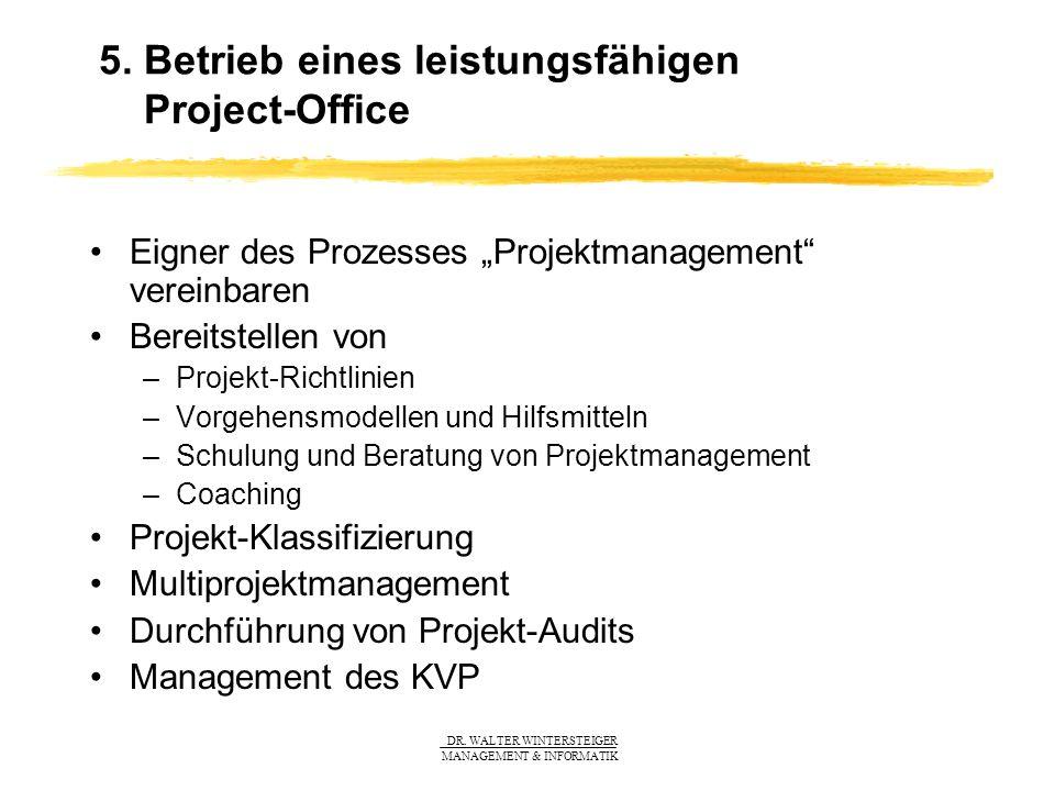DR. WALTER WINTERSTEIGER MANAGEMENT & INFORMATIK 5. Betrieb eines leistungsfähigen Project-Office Eigner des Prozesses Projektmanagement vereinbaren B