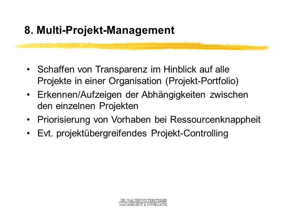 DR. WALTER WINTERSTEIGER MANAGEMENT & INFORMATIK 8. Multi-Projekt-Management Schaffen von Transparenz im Hinblick auf alle Projekte in einer Organisat