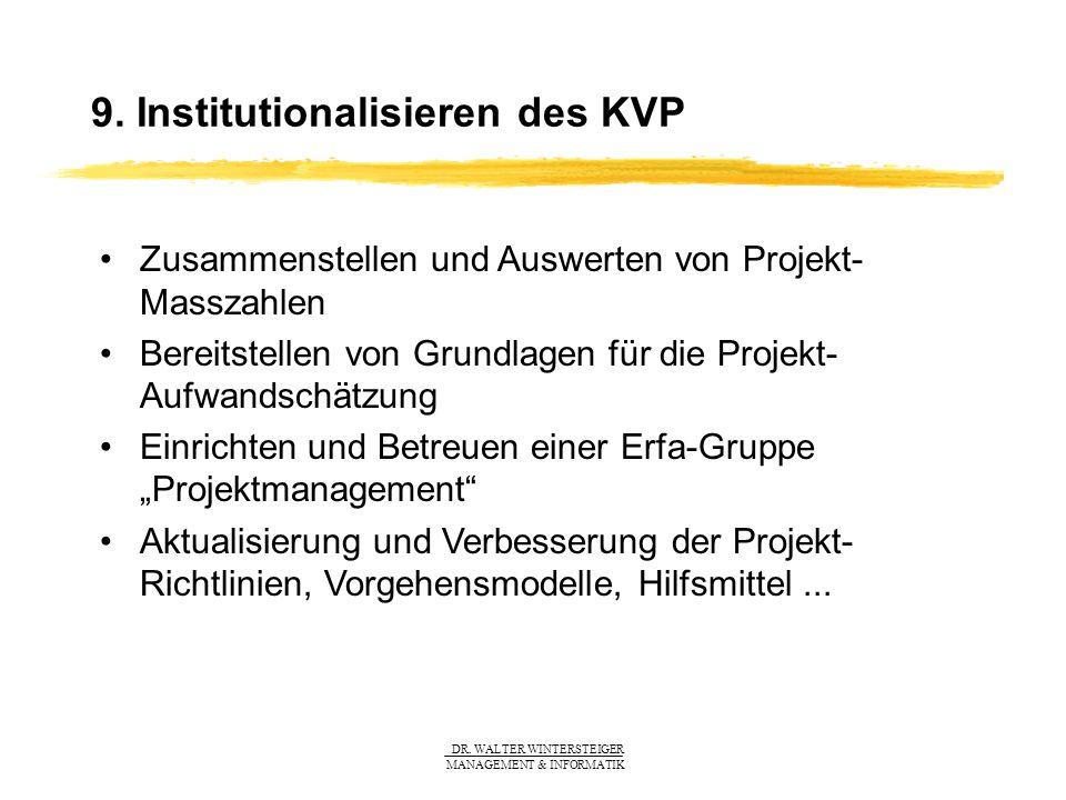 DR. WALTER WINTERSTEIGER MANAGEMENT & INFORMATIK 9. Institutionalisieren des KVP Zusammenstellen und Auswerten von Projekt- Masszahlen Bereitstellen v