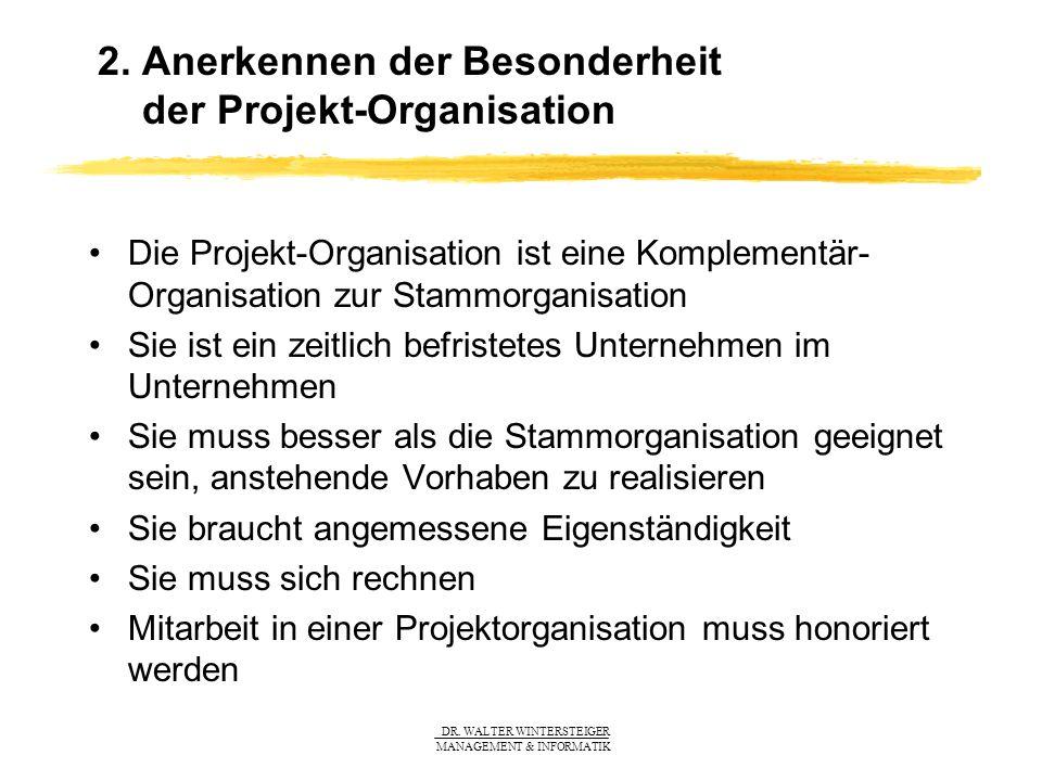 DR. WALTER WINTERSTEIGER MANAGEMENT & INFORMATIK Die Projekt-Organisation ist eine Komplementär- Organisation zur Stammorganisation Sie ist ein zeitli
