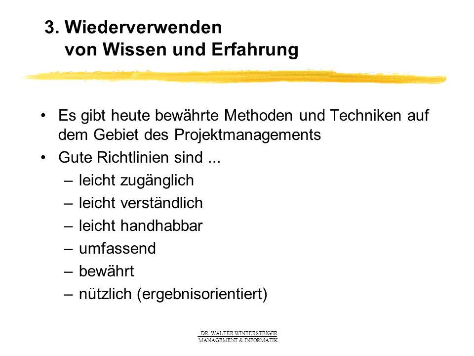 DR. WALTER WINTERSTEIGER MANAGEMENT & INFORMATIK 3. Wiederverwenden von Wissen und Erfahrung Es gibt heute bewährte Methoden und Techniken auf dem Geb
