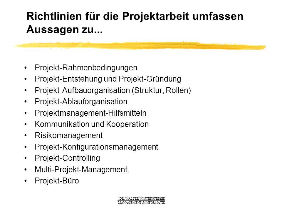 DR. WALTER WINTERSTEIGER MANAGEMENT & INFORMATIK Richtlinien für die Projektarbeit umfassen Aussagen zu... Projekt-Rahmenbedingungen Projekt-Entstehun
