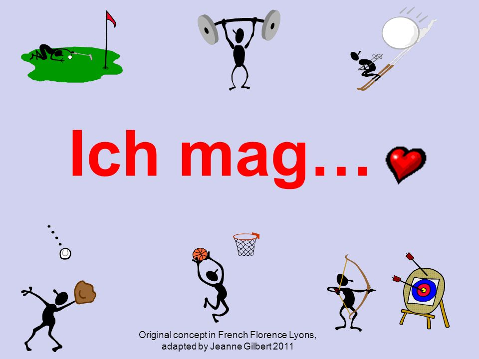 Ich mag… Original concept in French Florence Lyons, adapted by Jeanne Gilbert 2011
