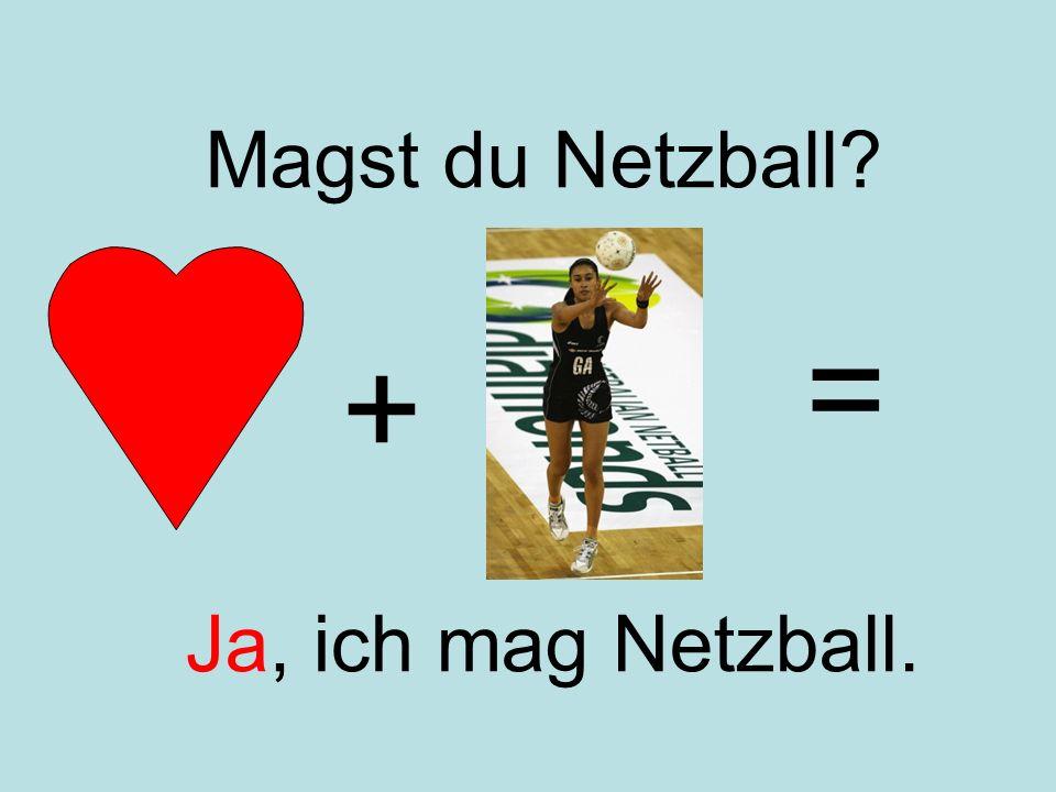 + = Ja, ich mag Netzball. Magst du Netzball?
