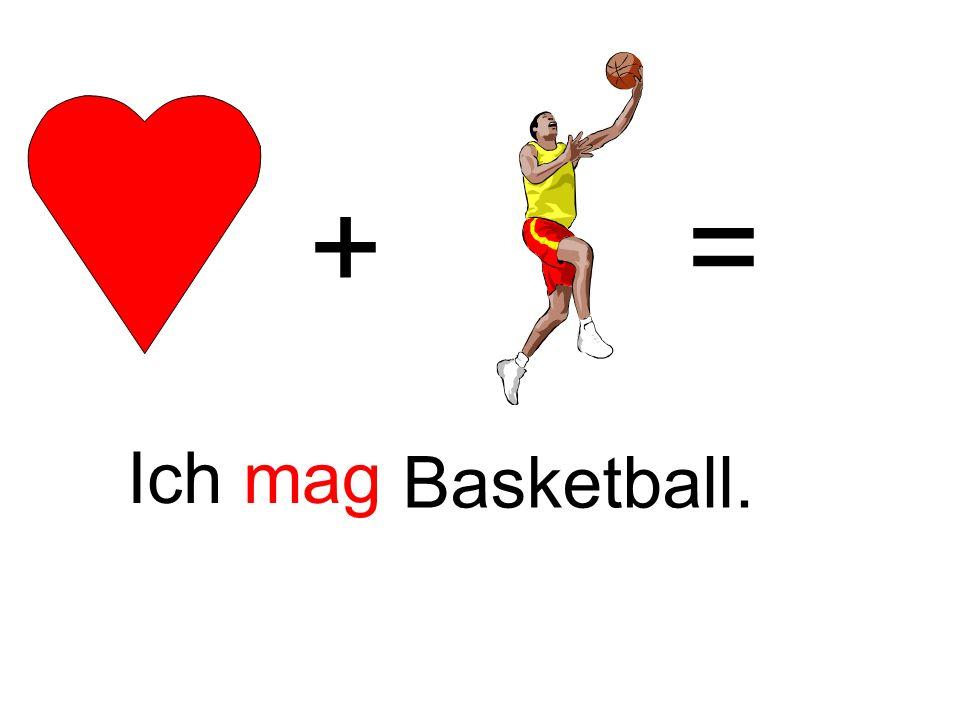 += Ich mag Basketball.