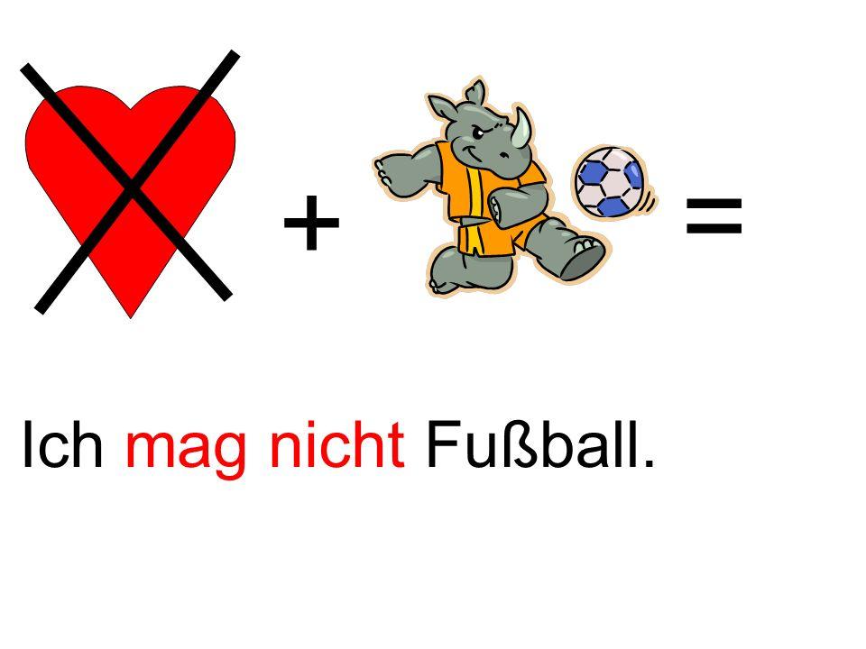 + = Ich mag nichtFußball.