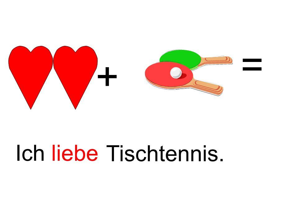 + = Ich liebe Tischtennis.