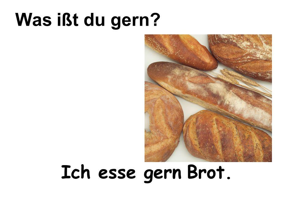 Ich esse gern Brot. Was ißt du gern?