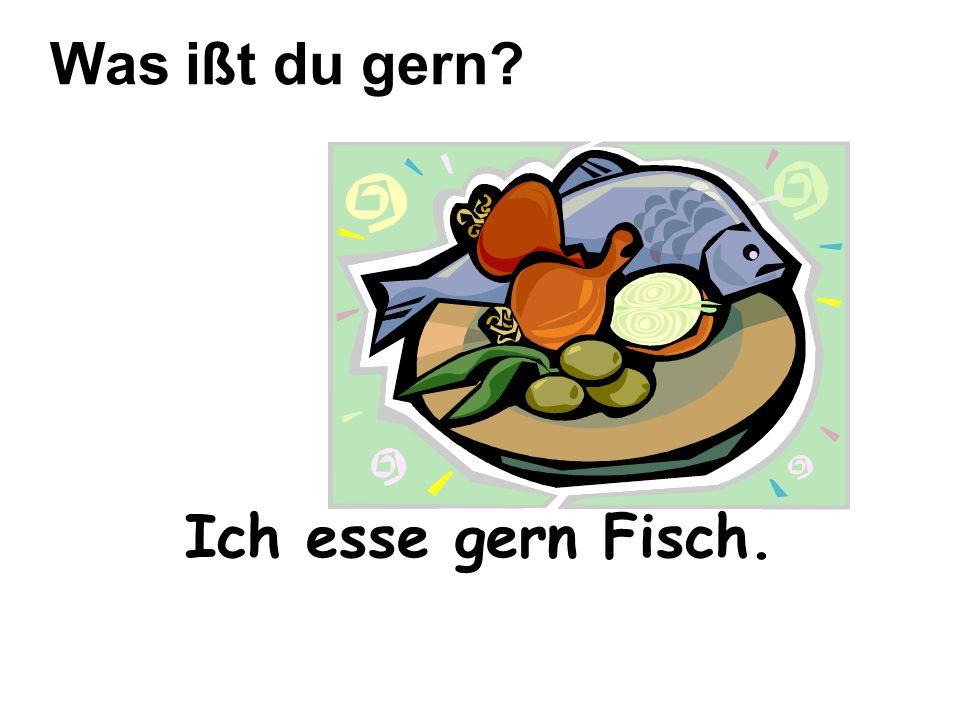Ich esse gern Fisch. Was ißt du gern?