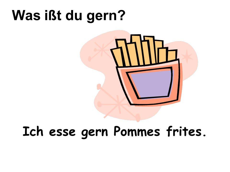 Ich esse gern Pommes frites. Was ißt du gern?