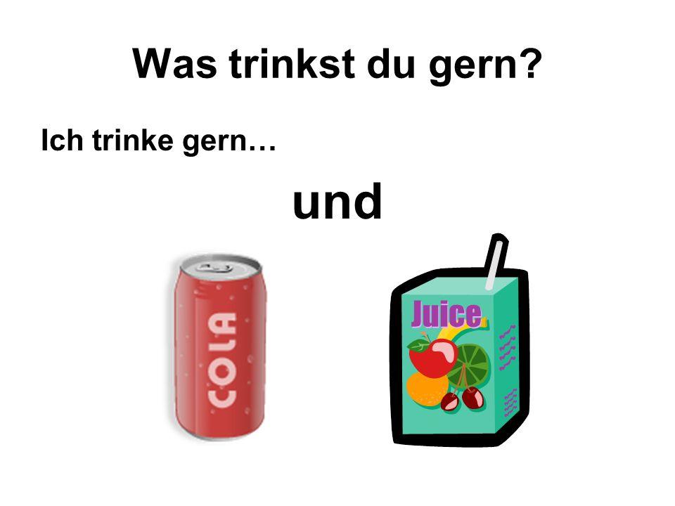 Was trinkst du gern? Ich trinke gern… und