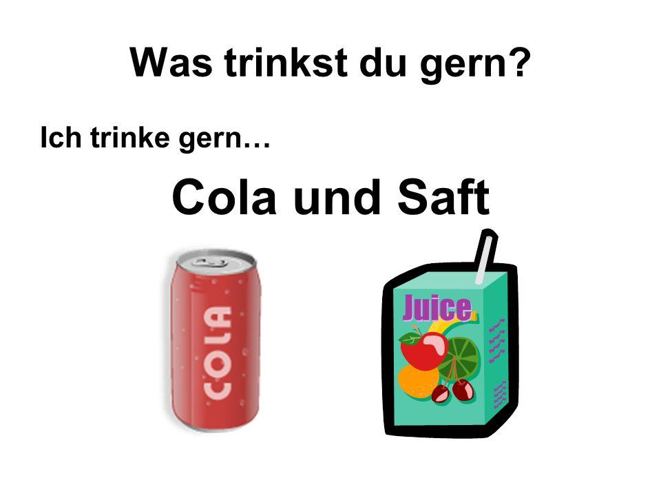 Was trinkst du gern? Ich trinke gern… Cola und Saft