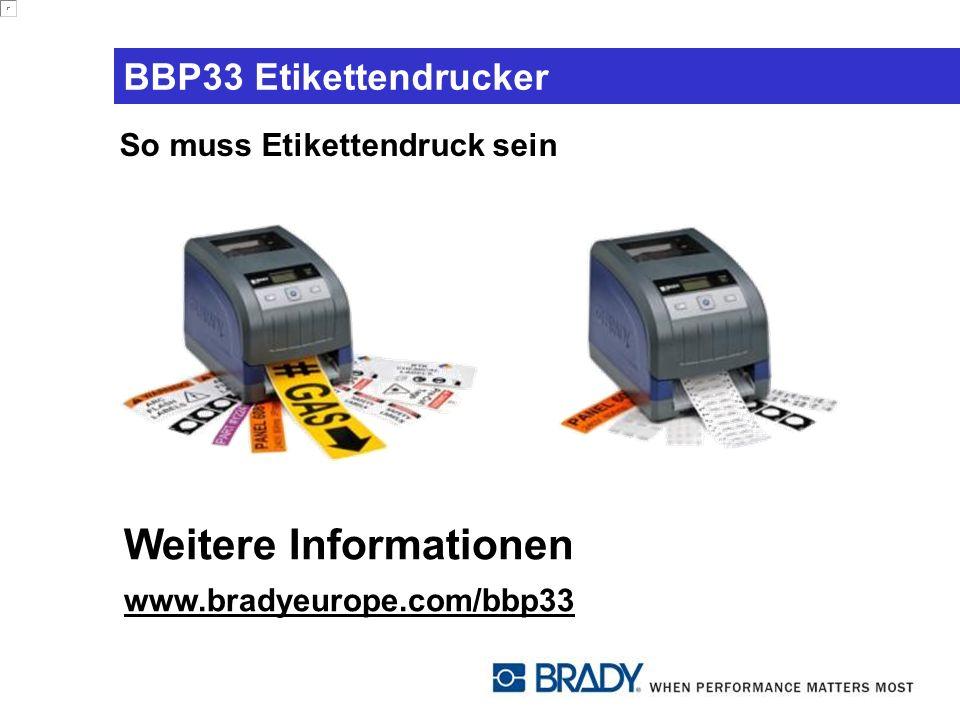BBP33 Etikettendrucker Weitere Informationen www.bradyeurope.com/bbp33 So muss Etikettendruck sein