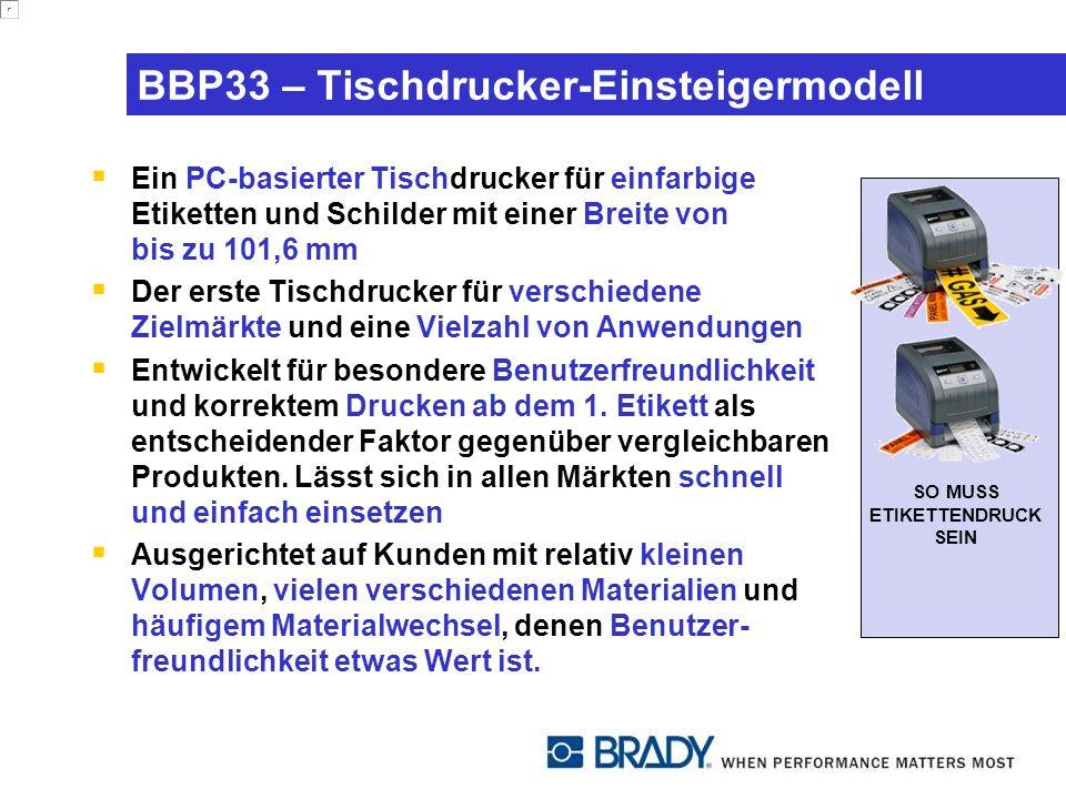 BBP33 – Tischdrucker-Einsteigermodell Ein PC-basierter Tischdrucker für einfarbige Etiketten und Schilder mit einer Breite von bis zu 101,6 mm Der erste Tischdrucker für verschiedene Zielmärkte und eine Vielzahl von Anwendungen Entwickelt für besondere Benutzerfreundlichkeit und korrektem Drucken ab dem 1.
