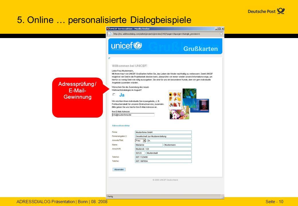 ADRESSDIALOG Präsentation | Bonn | 08. 2008 Seite - 10 Adressprüfung / E-Mail- Gewinnung 5. Online … personalisierte Dialogbeispiele