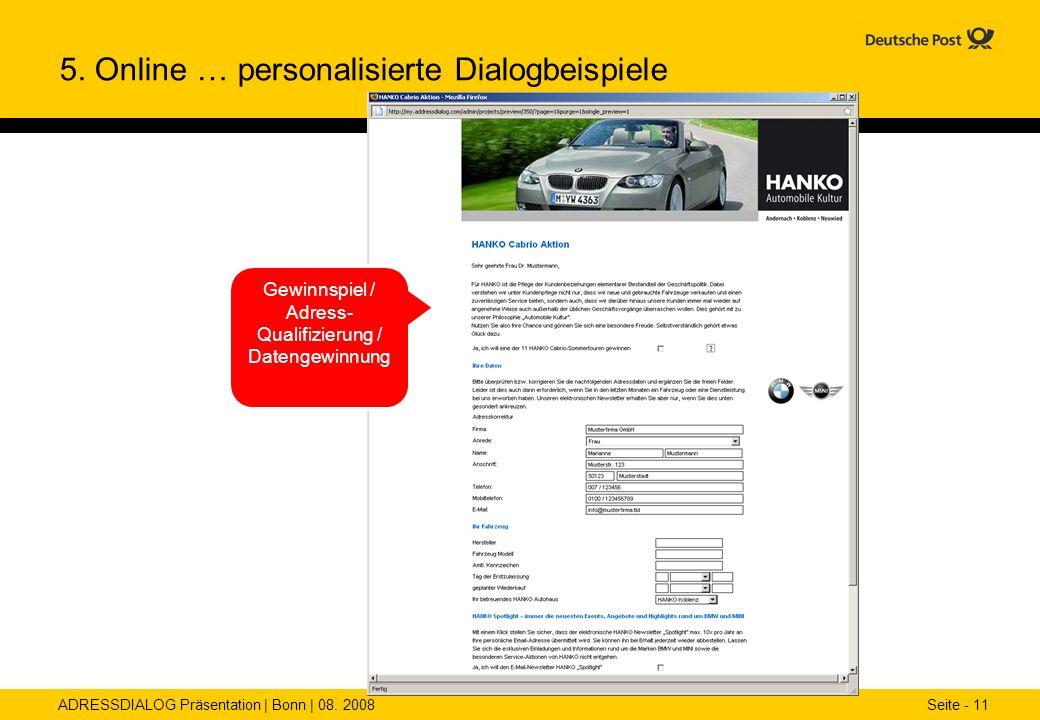 ADRESSDIALOG Präsentation | Bonn | 08. 2008 Seite - 11 Gewinnspiel / Adress- Qualifizierung / Datengewinnung 5. Online … personalisierte Dialogbeispie