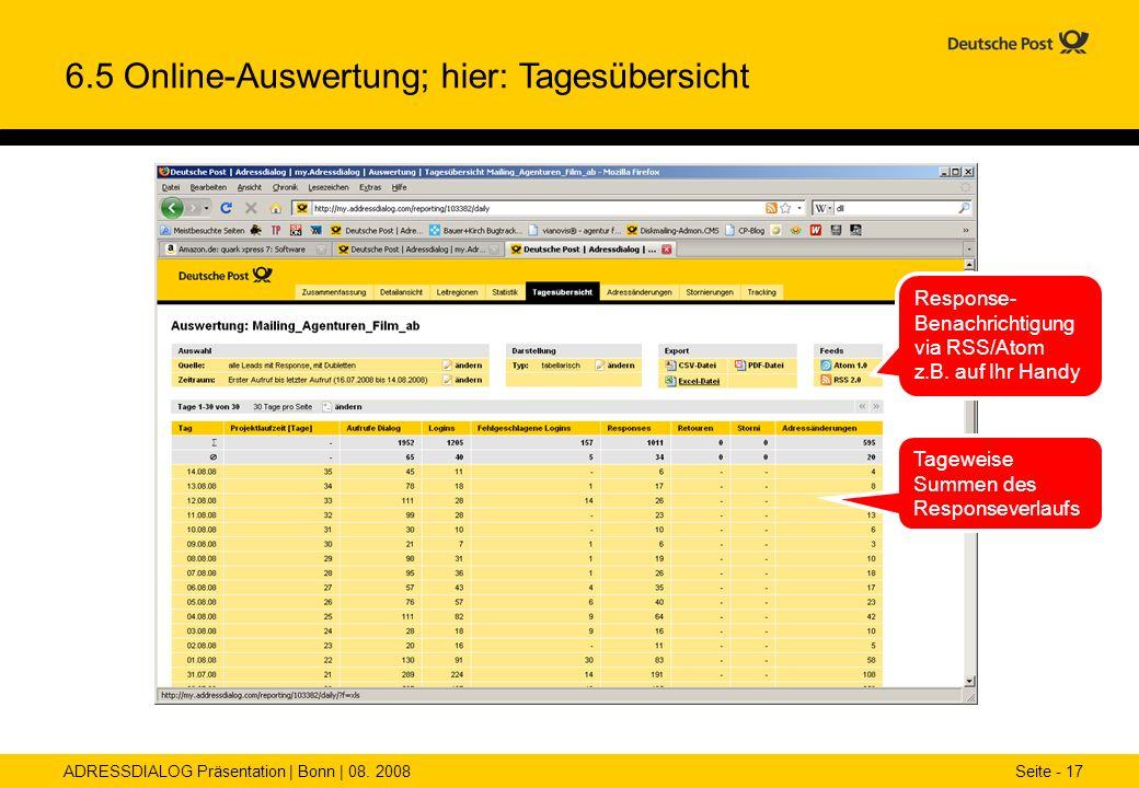 ADRESSDIALOG Präsentation | Bonn | 08. 2008 Seite - 17 6.5 Online-Auswertung; hier: Tagesübersicht Tageweise Summen des Responseverlaufs Response- Ben