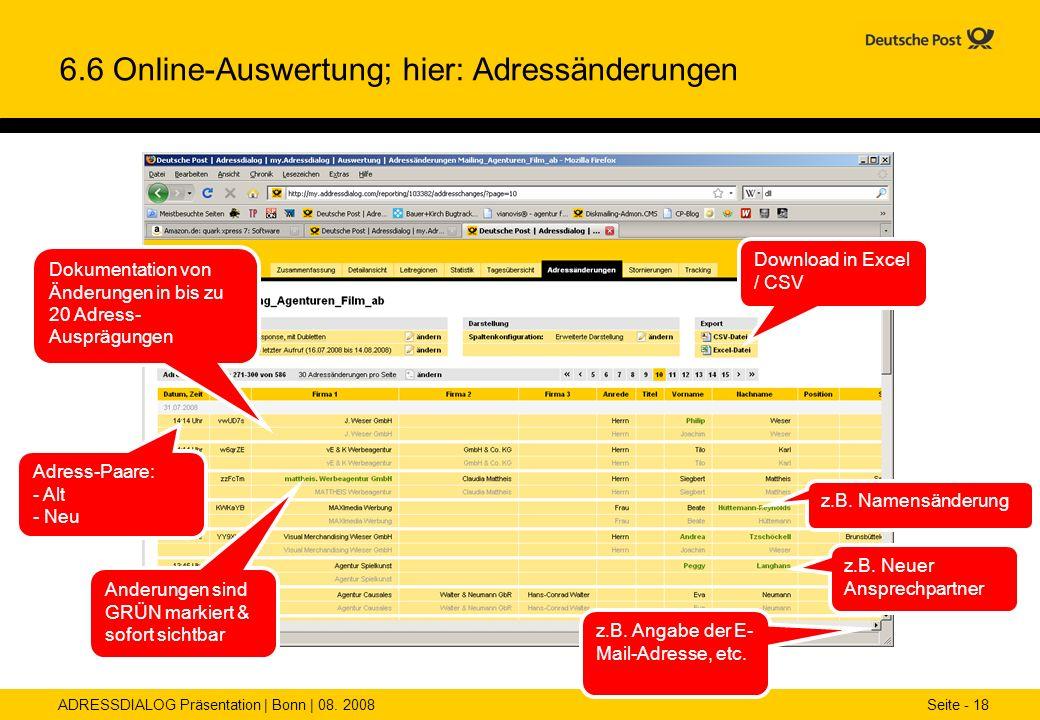 ADRESSDIALOG Präsentation | Bonn | 08. 2008 Seite - 18 6.6 Online-Auswertung; hier: Adressänderungen Anderungen sind GRÜN markiert & sofort sichtbar A