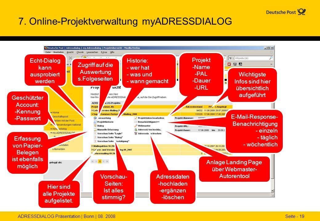 ADRESSDIALOG Präsentation | Bonn | 08. 2008 Seite - 19 7. Online-Projektverwaltung myADRESSDIALOG Hier sind alle Projekte aufgelistet. Geschützter Acc