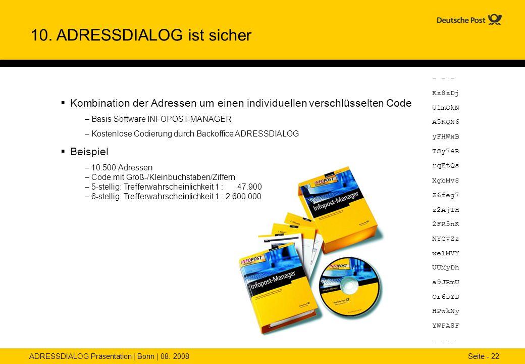 ADRESSDIALOG Präsentation | Bonn | 08. 2008 Seite - 22 10. ADRESSDIALOG ist sicher Kombination der Adressen um einen individuellen verschlüsselten Cod