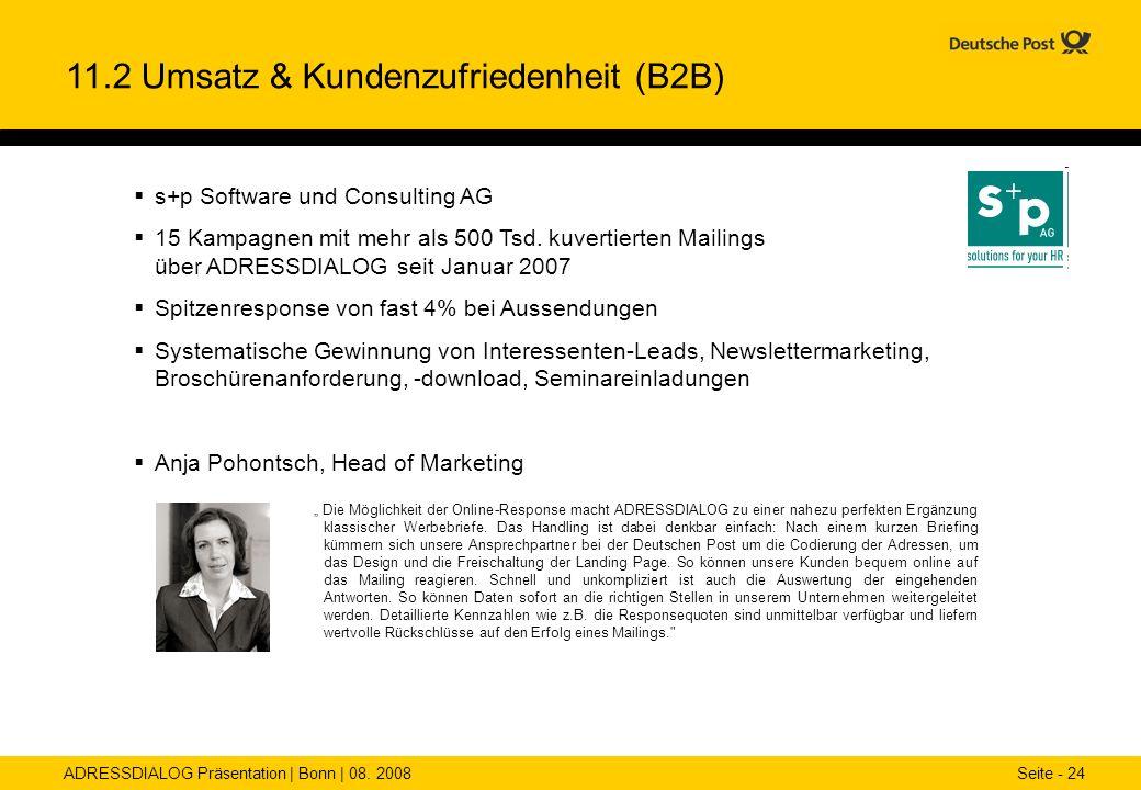 ADRESSDIALOG Präsentation | Bonn | 08. 2008 Seite - 24 11.2 Umsatz & Kundenzufriedenheit (B2B) s+p Software und Consulting AG 15 Kampagnen mit mehr al