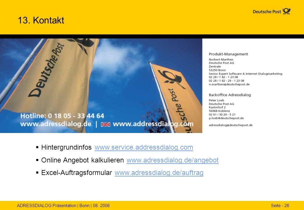 ADRESSDIALOG Präsentation | Bonn | 08. 2008 Seite - 26 13. Kontakt Hintergrundinfos www.service.addressdialog.comwww.service.addressdialog.com Online