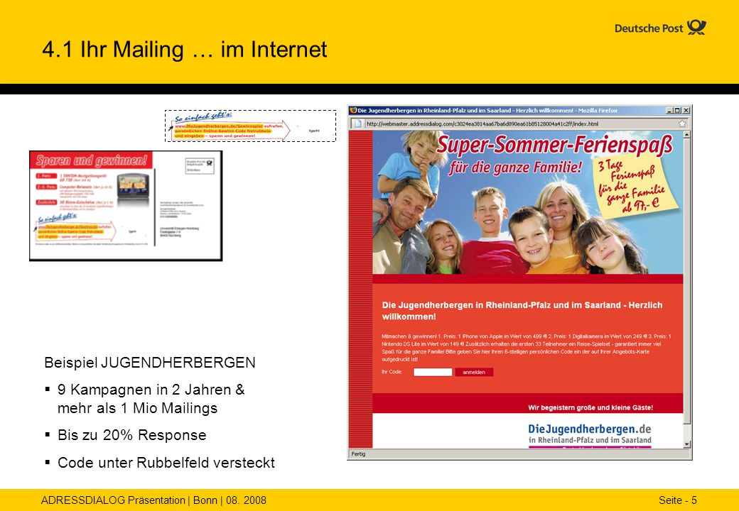 ADRESSDIALOG Präsentation | Bonn | 08. 2008 Seite - 5 4.1 Ihr Mailing … im Internet Beispiel JUGENDHERBERGEN 9 Kampagnen in 2 Jahren & mehr als 1 Mio