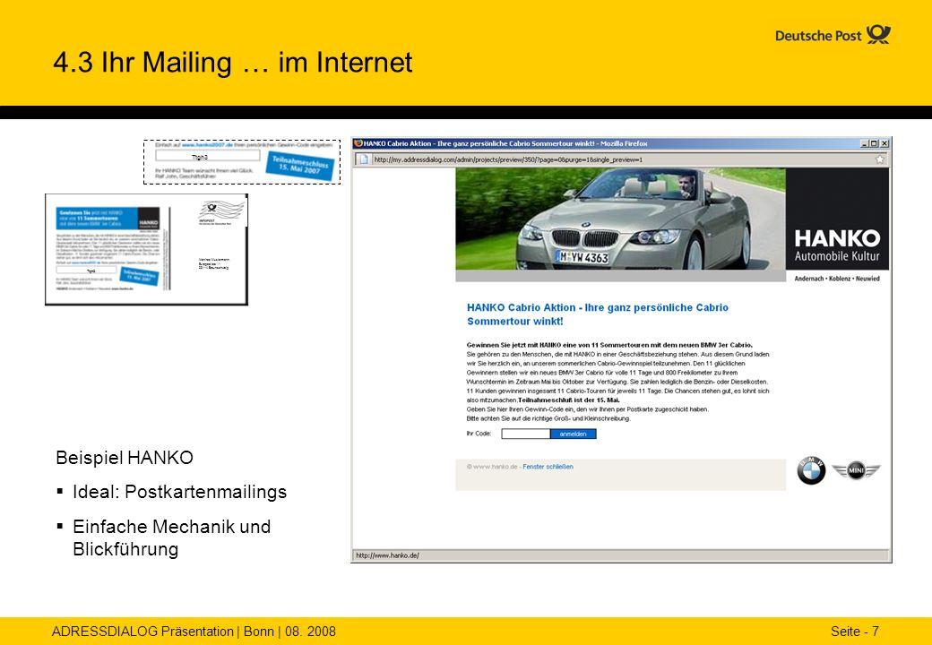 ADRESSDIALOG Präsentation | Bonn | 08. 2008 Seite - 7 4.3 Ihr Mailing … im Internet Beispiel HANKO Ideal: Postkartenmailings Einfache Mechanik und Bli