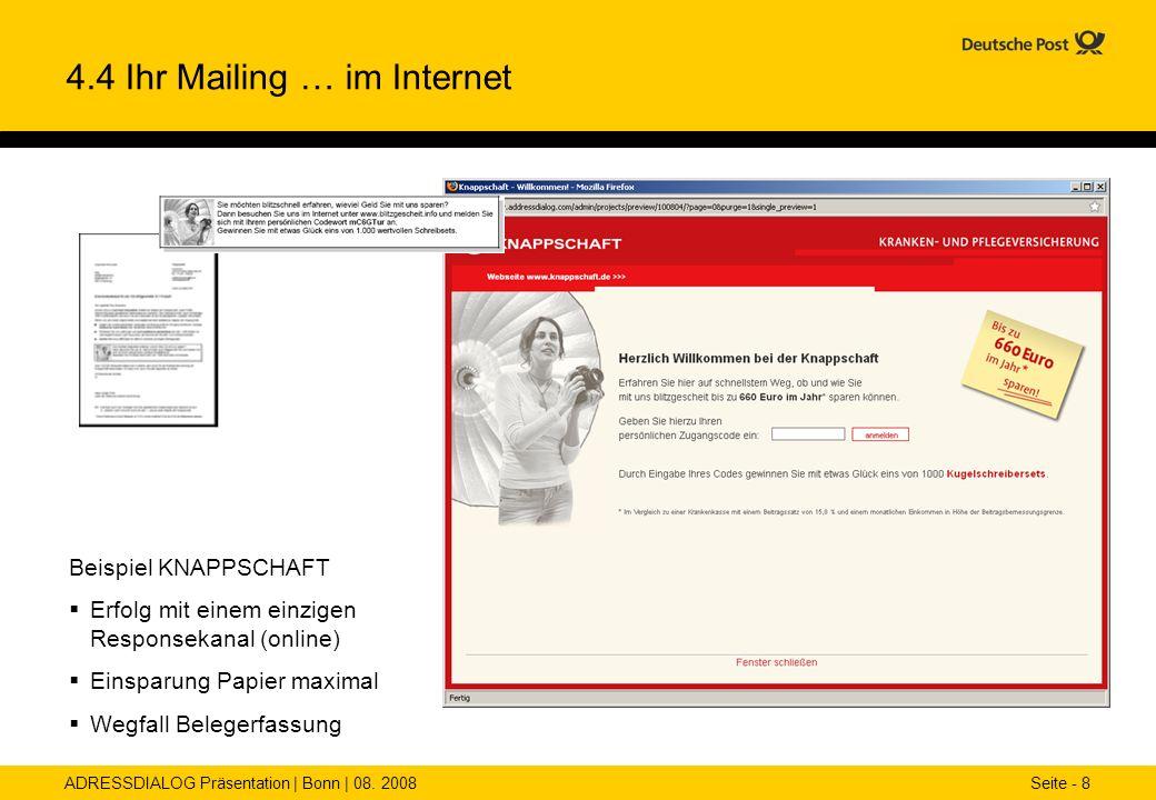 ADRESSDIALOG Präsentation | Bonn | 08. 2008 Seite - 8 4.4 Ihr Mailing … im Internet Beispiel KNAPPSCHAFT Erfolg mit einem einzigen Responsekanal (onli
