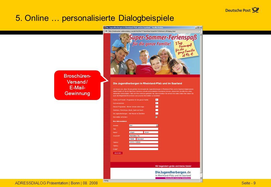 ADRESSDIALOG Präsentation | Bonn | 08. 2008 Seite - 9 5. Online … personalisierte Dialogbeispiele Broschüren- Versand / E-Mail- Gewinnung