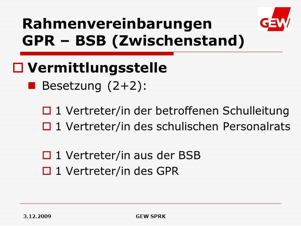 3.12.2009GEW SPRK Rahmenvereinbarungen GPR – BSB (Zwischenstand) Vermittlungsstelle Besetzung (2+2): 1 Vertreter/in der betroffenen Schulleitung 1 Ver