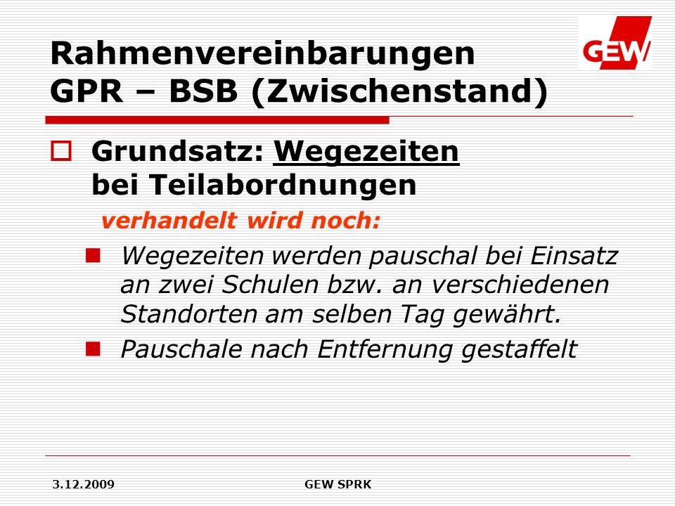 3.12.2009GEW SPRK Rahmenvereinbarungen GPR – BSB (Zwischenstand) Grundsatz: Wegezeiten bei Teilabordnungen verhandelt wird noch: Wegezeiten werden pau