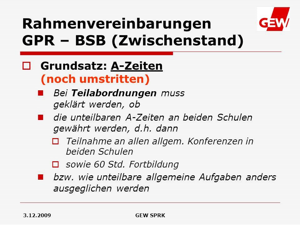 3.12.2009GEW SPRK Rahmenvereinbarungen GPR – BSB (Zwischenstand) Grundsatz: A-Zeiten (noch umstritten) Bei Teilabordnungen muss geklärt werden, ob die