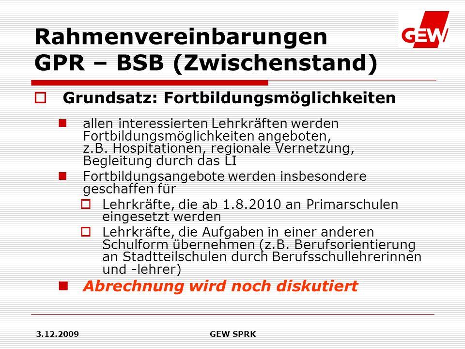 3.12.2009GEW SPRK Rahmenvereinbarungen GPR – BSB (Zwischenstand) Grundsatz: Fortbildungsmöglichkeiten allen interessierten Lehrkräften werden Fortbild