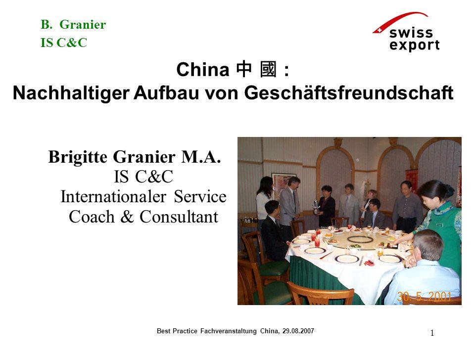 B. Granier IS C&C Best Practice Fachveranstaltung China, 29.08.2007 1 China : Nachhaltiger Aufbau von Geschäftsfreundschaft Brigitte Granier M.A. IS C